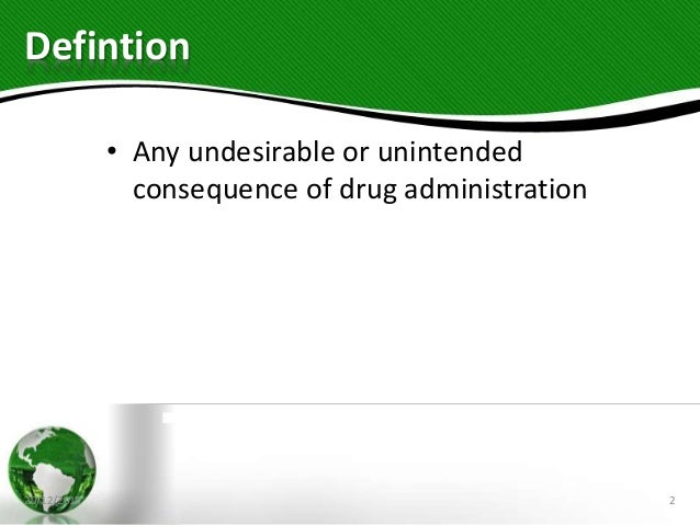 Defintion • Any undesirable or unintended consequence of drug administration 20/12/2018 2