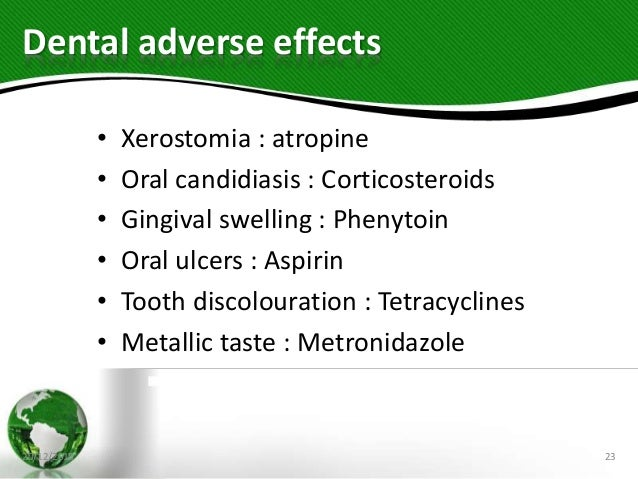 Dental adverse effects • Xerostomia : atropine • Oral candidiasis : Corticosteroids • Gingival swelling : Phenytoin • Oral...