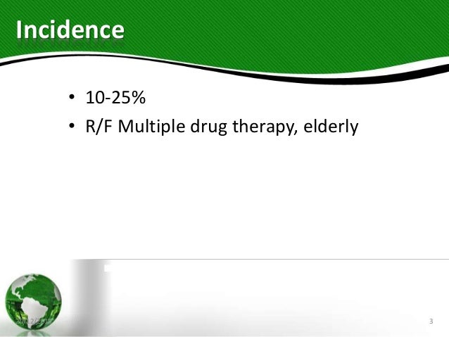 Incidence • 10-25% • R/F Multiple drug therapy, elderly 20/12/2018 3