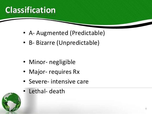 Classification • A- Augmented (Predictable) • B- Bizarre (Unpredictable) • Minor- negligible • Major- requires Rx • Severe...