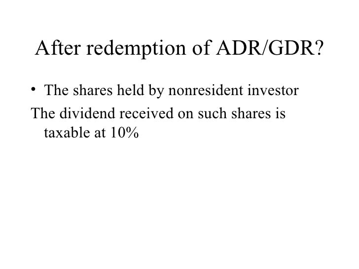 After redemption of ADR/GDR? <ul><li>The shares held by nonresident investor </li></ul><ul><li>The dividend received on su...