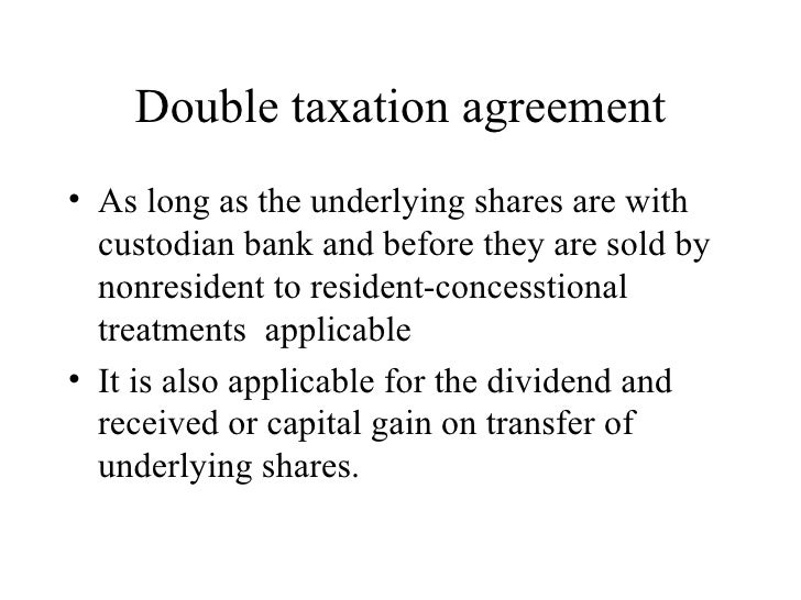 Double taxation agreement <ul><li>As long as the underlying shares are with custodian bank and before they are sold by non...