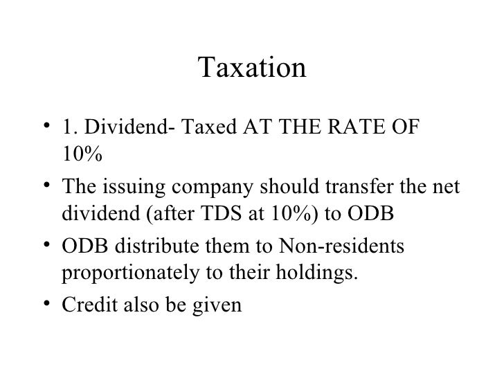 Taxation <ul><li>1. Dividend- Taxed AT THE RATE OF 10% </li></ul><ul><li>The issuing company should transfer the net divid...