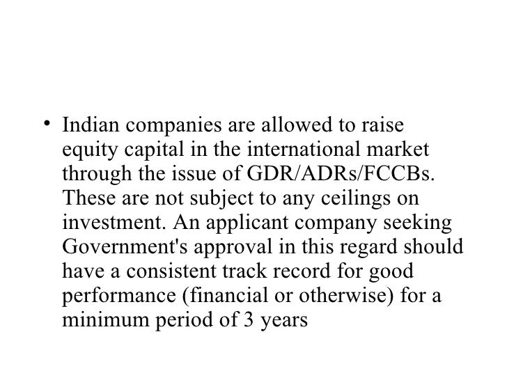 <ul><li>Indian companies are allowed to raise equity capital in the international market through the issue of GDR/ADRs/FCC...