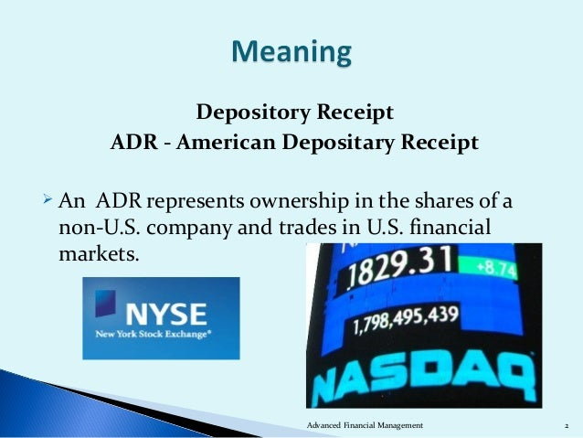 Depository Receipt       ADR - American Depositary Receipt AnADR represents ownership in the shares of a non-U.S. company...