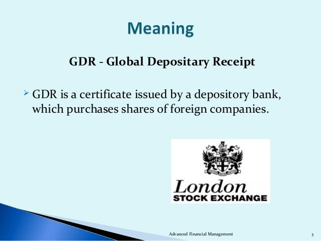GDR - Global Depositary Receipt GDRis a certificate issued by a depository bank, which purchases shares of foreign compan...