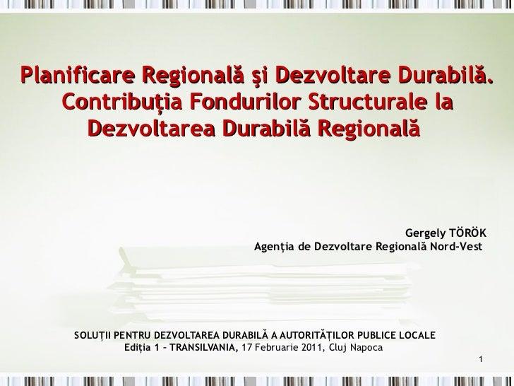 Planificare Regională şi Dezvoltare Durabilă. Contribuţia Fondurilor Structurale la Dezvoltarea Durabilă Regională  SOLU Ţ...