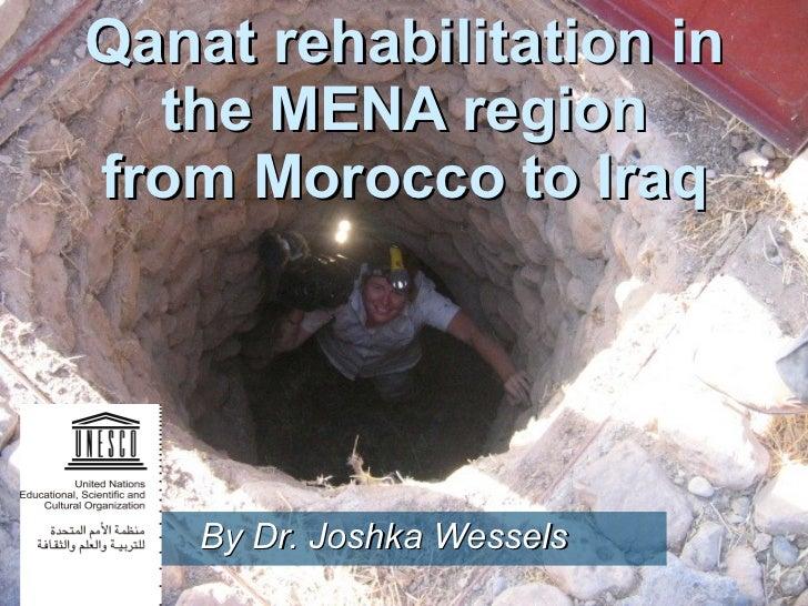 Qanat rehabilitation in the MENA region from Morocco to Iraq By Dr. Joshka Wessels