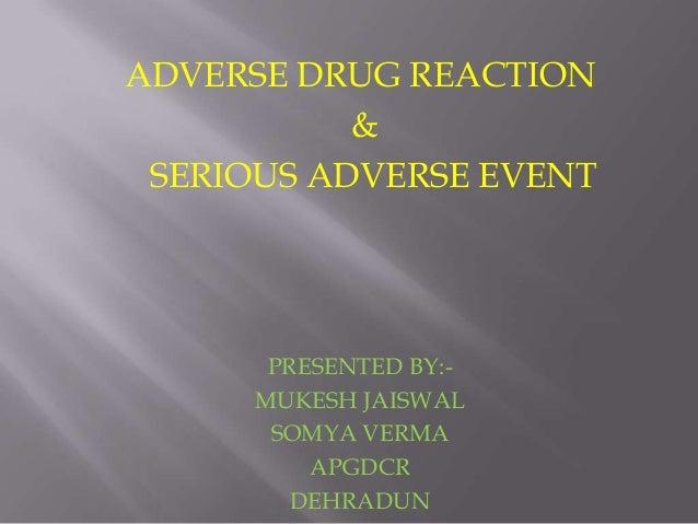 ADVERSE DRUG REACTION & SERIOUS ADVERSE EVENT  PRESENTED BY:MUKESH JAISWAL SOMYA VERMA APGDCR DEHRADUN