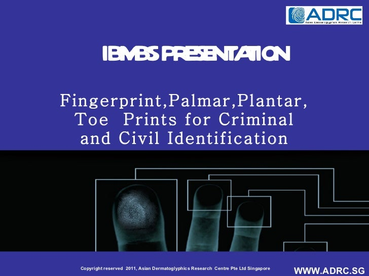 IBMBS PRESENTATION Fingerprint,Palmar,Plantar, Toe  Prints for Criminal and Civil Identification
