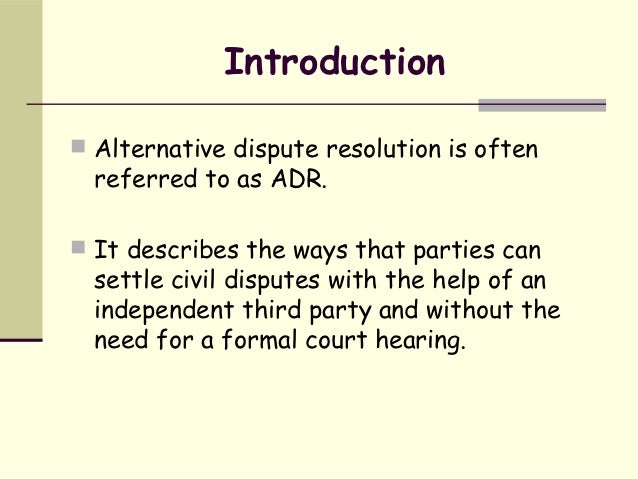 dispute resolution essay Innovative dispute resolution technique litigation is an expensive and time-consuming process so they have to look at alternative dispute resolution techniques.
