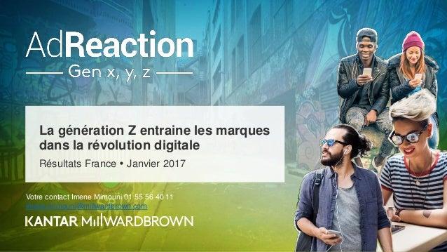 La génération Z entraine les marques dans la révolution digitale Résultats France  Janvier 2017 Votre contact Imene Mimou...
