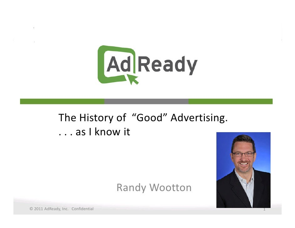 """The History of """"Good"""" Advertising.              . . . as I know it                                    Randy Wootton© 2011 ..."""