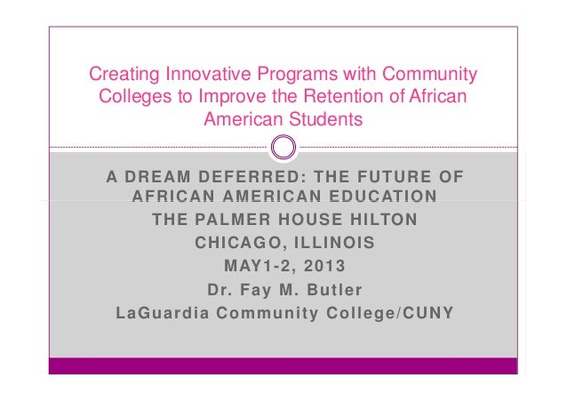 A DREAM DEFERRED: THE FUTURE OF AFRICAN AMERICAN EDUCATION THE PALMER HOUSE HILTON CHICAGO, ILLINOIS MAY1-2, 2013 Dr. Fay ...