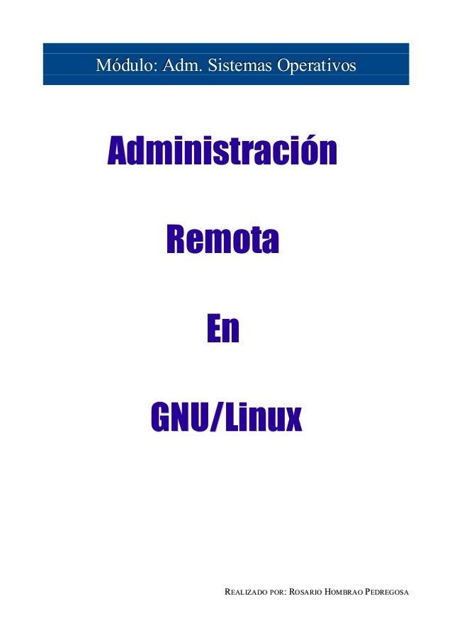 Módulo: Adm. Sistemas Operativos Administración        Remota             En      GNU/Linux               REALIZADO POR: R...