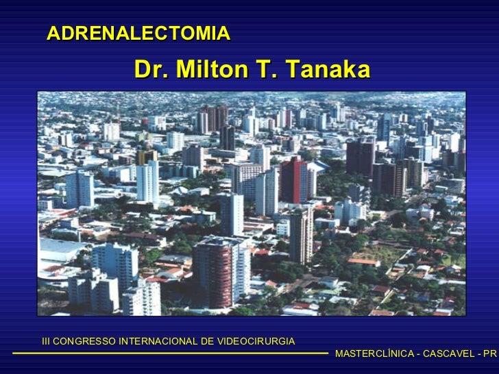 Dr. Milton T. Tanaka
