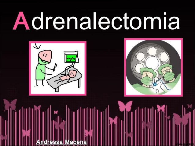 AAdrenalectomia Andressa MacenaAndressa Macena