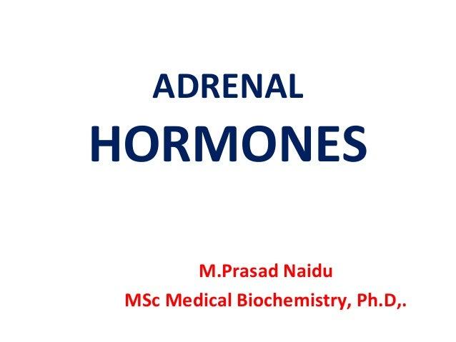 ADRENAL HORMONES M.Prasad Naidu MSc Medical Biochemistry, Ph.D,.