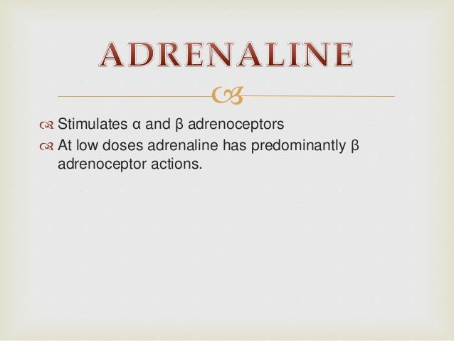   Stimulates α and β adrenoceptors  At low doses adrenaline has predominantly β adrenoceptor actions.