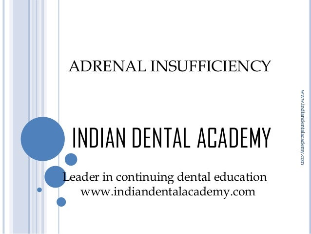 ADRENAL INSUFFICIENCY  Leader in continuing dental education www.indiandentalacademy.com  www.indiandentalacademy.com  IND...