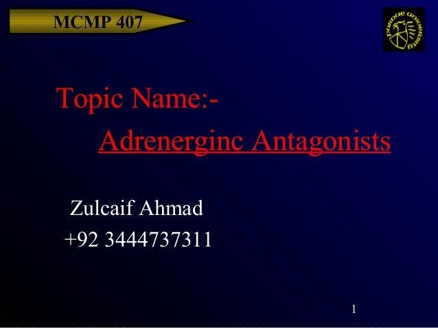 MCMP 407Topic Name:-   Adrenerginc Antagonists Zulcaif Ahmad +92 3444737311                      1