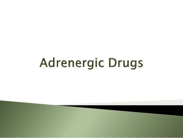  Adrenrgic agonists; sympathomimetics: drugs that activate adrenoceptors (Receptors stimulated by norepinephrine or epine...