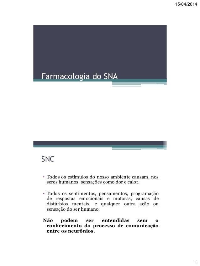15/04/2014 1 Farmacologia do SNA SNC • Todos os estímulos do nosso ambiente causam, nos seres humanos, sensações como dor ...