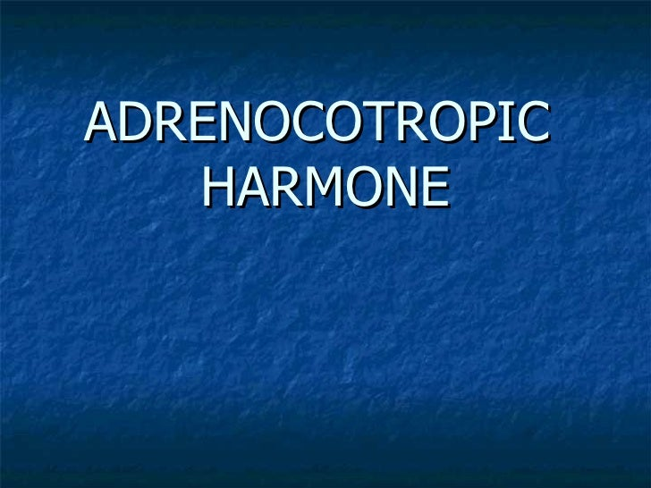 ADRENOCOTROPIC  HARMONE