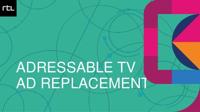 ADRESSABLE TV AD REPLACEMENT