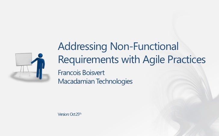 Addressing Non-FunctionalRequirements with Agile PracticesFrancois BoisvertMacadamian TechnologiesVersion: Oct 25th