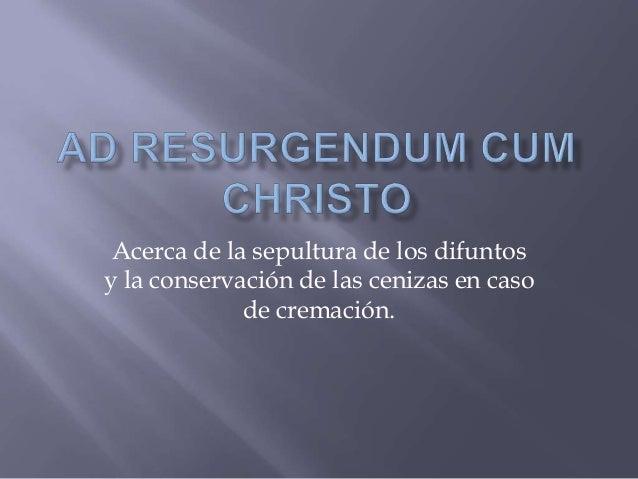 Acerca de la sepultura de los difuntos y la conservación de las cenizas en caso de cremación.