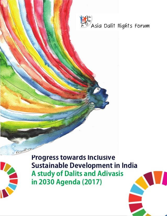1 Progress towards Inclusive Sustainable Development in India A study of Dalits and Adivasis in 2030 Agenda (2017)