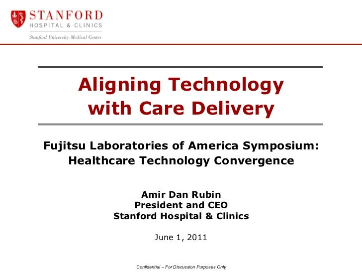 Aligning Technology      with Care DeliveryFujitsu Laboratories of America Symposium:    Healthcare Technology Convergence...