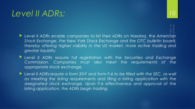 Level II ADRs:  10   Level II ADRs enable companies to list their ADRs on Nasdaq, the American  Stock Exchange, the New Y...