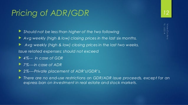 Pricing of ADR/GDR  12   Should not be less than higher of the two following   Avg weekly (high & low) closing prices in...