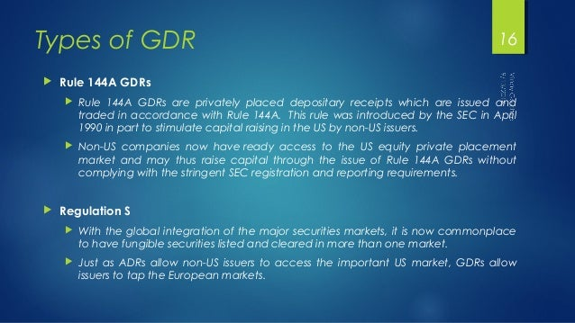 Types of GDR   Rule 144A GDRs  16   Rule 144A GDRs are privately placed depositary receipts which are issued and  traded...