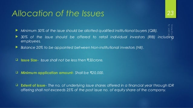 Allocation of the Issues   Minimum 50% of the issue should be allotted qualified institutional buyers (QIB).   30% of th...