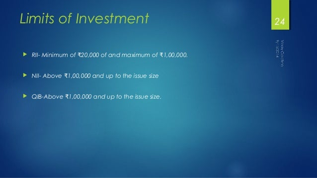 Limits of Investment   RII- Minimum of 20,000 of and ₹ maximum of ₹1,00,000.   NII- Above ₹1,00,000 and up to the issue ...