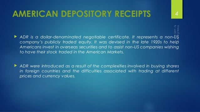AMERICAN DEPOSITORY RECEIPTS  4   ADR is a dollar-denominated negotiable certificate. It represents a non-US  company's p...