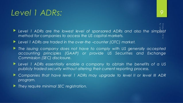 Level 1 ADRs:  9   Level 1 ADRs are the lowest level of sponsored ADRs and also the simplest  method for companies to acc...