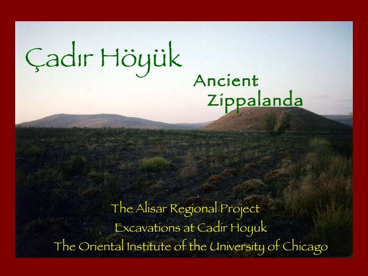 <ul><li>The Alisar Regional Project Excavations at Cadir Hoyuk The Oriental Institute of the University of Chicago </li></...