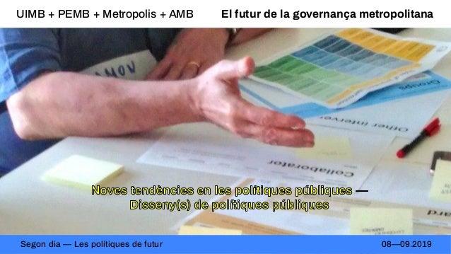 El futur de la governança metropolitana Segon dia — Les polítiques de futur 08—09.2019 UIMB + PEMB + Metropolis + AMB