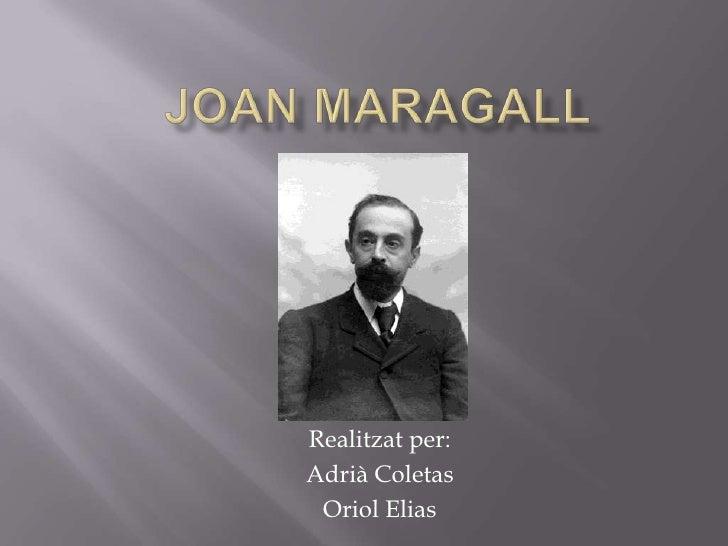 Joan Maragall<br />Realitzat per:<br />Adrià Coletas<br />Oriol Elias<br />