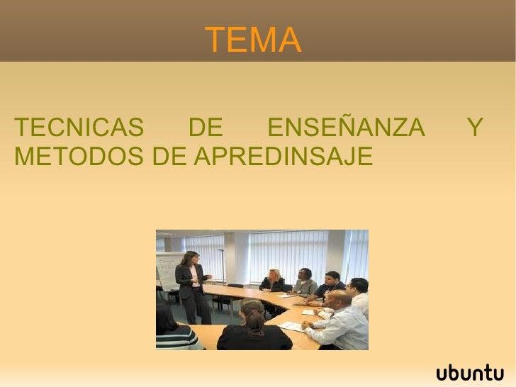 TEMA TECNICAS DE ENSEÑANZA Y METODOS DE APREDINSAJE