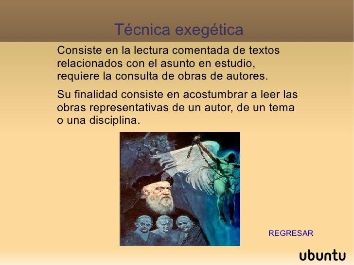 Técnica exegética Consiste en la lectura comentada de textos relacionados con el asunto en estudio, requiere la consulta d...
