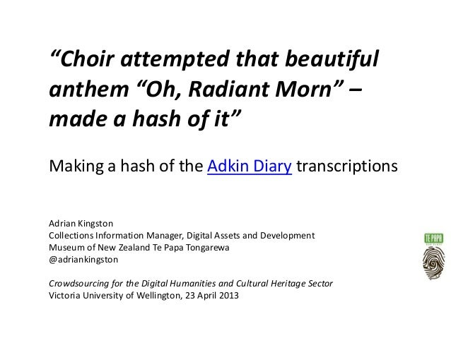 """Choir attempted that beautifulanthem ""Oh, Radiant Morn"" –made a hash of it""Making a hash of the Adkin Diary transcription..."
