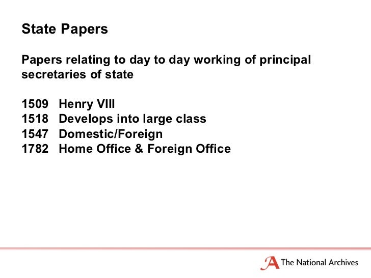 State PapersPapers relating to day to day working of principalsecretaries of state1509   Henry VIII1518   Develops into la...