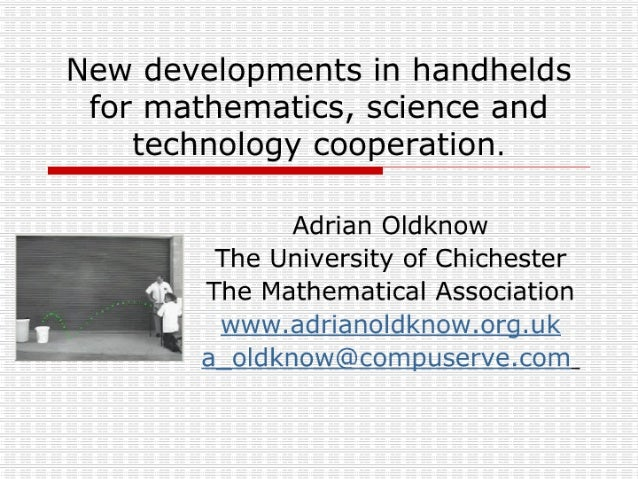 New developments in handhelds for mathematics,  science and I technology cooperation-  Adrian Oldknow The University of Ch...