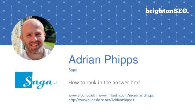 Adrian Phipps Saga How to rank in the answer box! www.3four.co.uk | www.linkedin.com/in/adrianphipps http://www.slideshare...