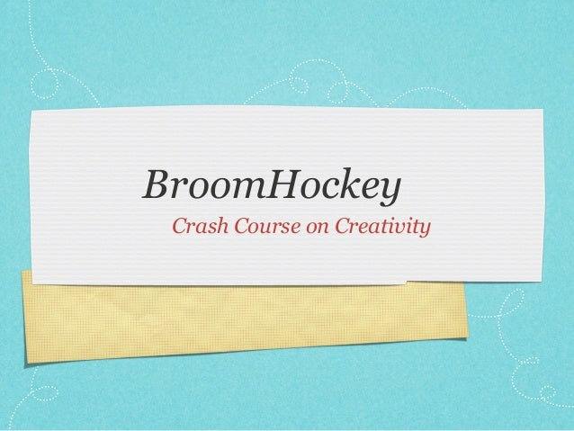 BroomHockey Crash Course on Creativity